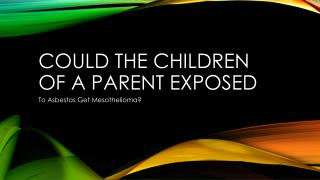 If Parents Are Exposed To Asbestos Can Children Get Mesothelioma