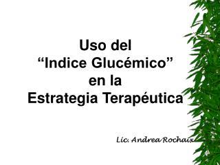 Uso del                            Indice Gluc mico             en la  Estrategia Terap utica