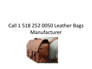 Call 1 518 252 0050 or Skype id leathergoods9 Leather Bags Manufacturer