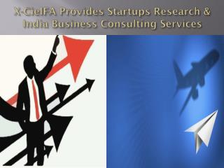 Startups Research & India Business Consulting Services by X-CielFA