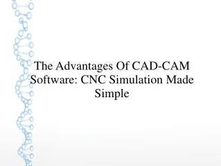 The Advantages Of CAD-CAM Software: CNC Simulation Made Simple