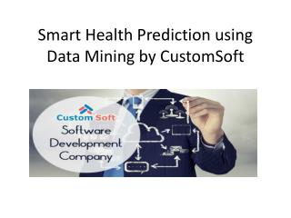 Smart Health prediction using data mining by CustomSoft