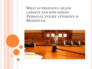 What is wrongful death lawsuit and how hiring Personal injury attorney is Beneficial