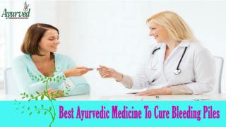 Best Ayurvedic Medicine To Cure Bleeding Piles