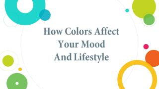 How colors affect your mood and lifestyle.