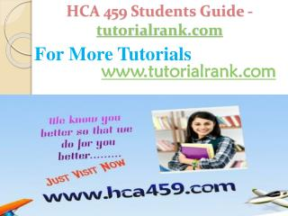 HCA 459 Students Guide -tutorialrank.com