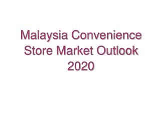 Malaysia Convenience Store Market Outlook 2020