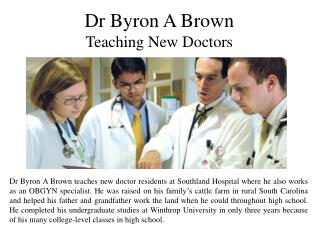 Dr. Byron A Brown - Teaching New Doctors