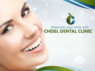 Makeover your smile with Chisel Dental Clinic