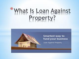 What Is Loan Against Property?