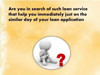 Same Day Loans- Approval Of Immediate Loan In A Day Itself