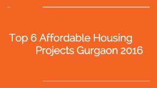 Top 6 Affordable Housing Projects In Gurgaon 2016