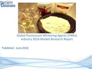 Worldwide Fluorescent Whitening Agents (FWAs) Industry- Size, Share and Market Forecasts 2021