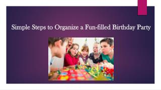 Simple Steps to Organize a Fun Filled Birthday Party