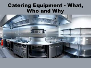 Catering Equipment - What, Who and Why