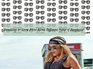Something to Know More About Different Types of Sunglasses