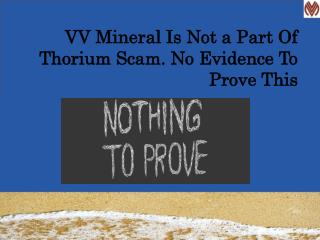 VV Mineral Is Not a Part Of Thorium Scam. No Evidence To Prove This