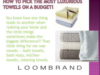 How To Pick The Most Luxurious Towels on a Budget!
