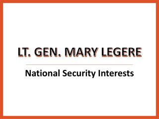 Lt. Gen. Mary Legere-National Security Interests