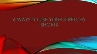 6 Ways to Use your Stretchy Shorts