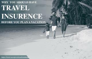 Why Getting Travel Insurance is Important before a holiday
