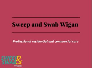 Sweep and Swab Wigan
