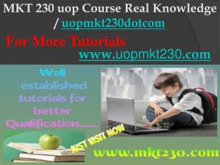 MKT 230 uop Course Real Knowledge / uopmkt230dotcom