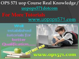 OPS 571 uop Course Real Knowledge / uopops571dotcom