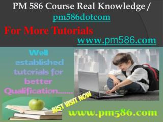 PM 586 Course Real Knowledge / pm586dotcom