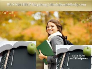 BUS 630 HELP Inspiring Minds/bus630help.com
