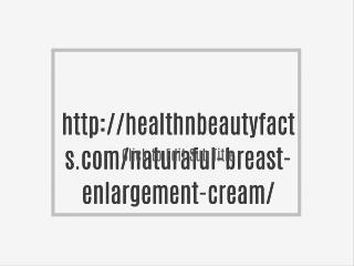 http://healthnbeautyfacts.com/naturaful-breast-enlargement-cream/