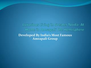 Luxurious Living in Greater Noida- At Home in Amrapali The Hemisphere