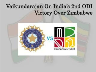 Vaikundarajan On India's 2nd ODI Victory Over Zimbabwe
