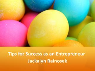 Jackalyn Rainosek - Tips for Success as an Entrepreneur