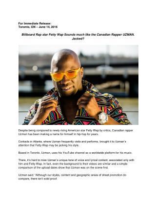 Billboard Rap star Fetty Wap Sounds much like the Canadian Rapper UZMAN. Jacked?