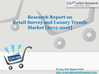 Research Report on Retail Survey and Luxury Trends Market [2015-2016]