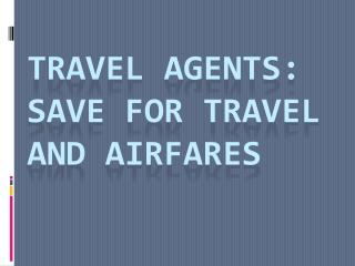 Travel Agents: Save For Travel and Airfares