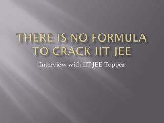 There is no formula to Crack IIT JEE