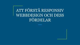 ATT F�RST� RESPONSIV WEBBDESIGN OCH DESS F�RDELAR