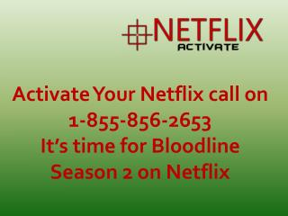 Activate Your Netflix call on 1-855-856-2653 - It's time for bloodline season 2 on Netflix