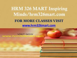HRM 326 MART Inspiring Minds/hrm326mart.com