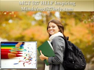 MGT 527 HELP Inspiring Minds/mgt527help.com