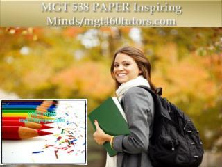 MGT 538 PAPER Inspiring Minds/mgt460tutors.com