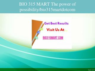 BIO 315 MART The power of possibility/bio315martdotcom