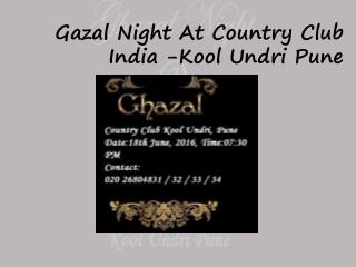 Gazal Night At Country Club India -Kool Undri Pune