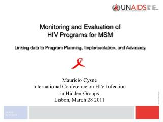 Monitoring and Evaluation of  HIV Programs for MSM   Linking data to Program Planning, Implementation, and Advocacy