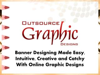 Banner Designing Made Easy Intuitive Creative And Catchy With Online Graphic Designs