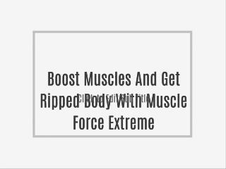 Boost Muscles And Get Ripped Body With Muscle Force Extreme