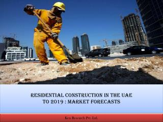 RESIDENTIAL CONSTRUCTION IN THE UAETO 2019 : MARKET FORECASTS