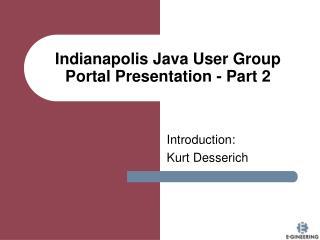 Indianapolis Java User Group  Portal Presentation - Part 2